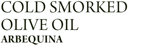 COLD SMOKED OLIVE OIL ARBEQUINA